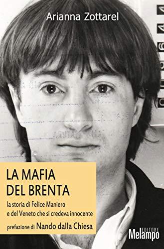 La mafia del Brenta: la storia di Felice Maniero e del Veneto che si credeva innocente. (Le storie)