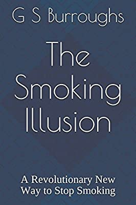 The Smoking Illusion: A Revolutionary New Way to Stop Smoking from Independently published