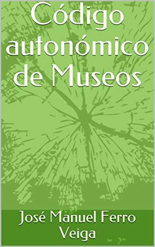 Código  autonómico de Museos (Spanish Edition)