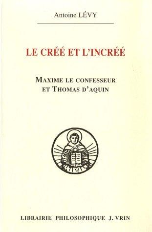 Le créé et l'incréé : Maxime le confesseur et Thomas d'Aquin - Aux sources de la querelle palamienne