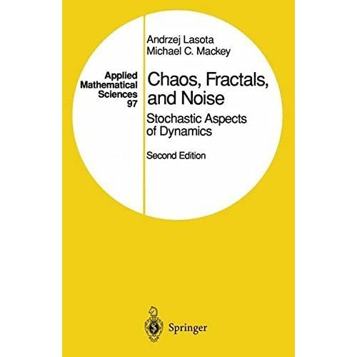 Chaos, Fractals, and Noise: Stochastic Aspects of Dynamics (Applied Mathematical Sciences) by Andrzej Lasota (1998-04-01)