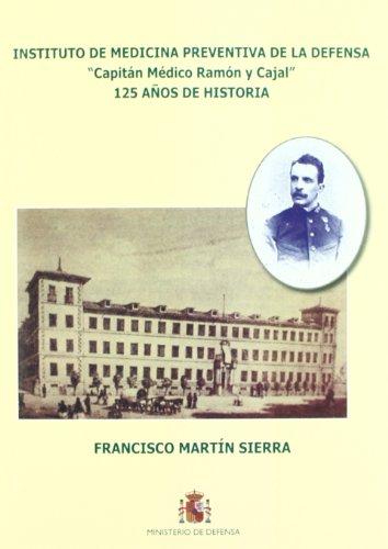 Instituto de Medicina Preventiva de la Defensa Capitán Médico Ramón y Cajal: 125 años de historia por Francisco Martin