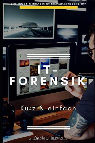 IT-Forensik  kurz & einfach: Wie Sie digitale Spuren sichern oder beseitigen, Daten verschlüsseln und Straftaten aufdecken.
