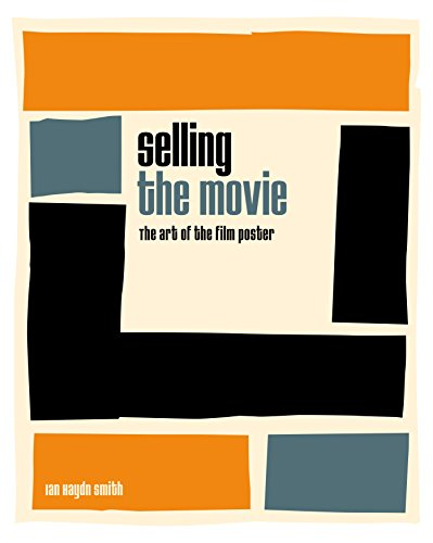 Selling the Movie: The Art of the Film Poster por Ian Haydn Smith