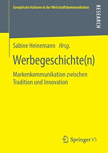 Werbegeschichte(n): Markenkommunikation zwischen Tradition und Innovation (Europäische Kulturen in der Wirtschaftskommunikation (32), Band 32)