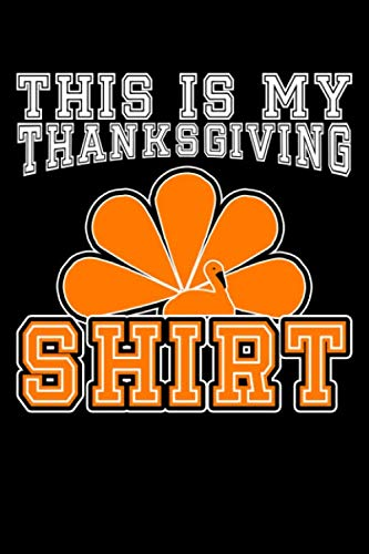 This Is My Thanksgiving Shirt: Blank Cookbook Journal to Write in Recipes and Notes to Create Your Own Family Favorite Collected Culinary Recipes and Meals -