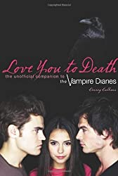 Love You to Death: The Unofficial Companion to the Vampire Diaries by Crissy Calhoun (2010-09-01)