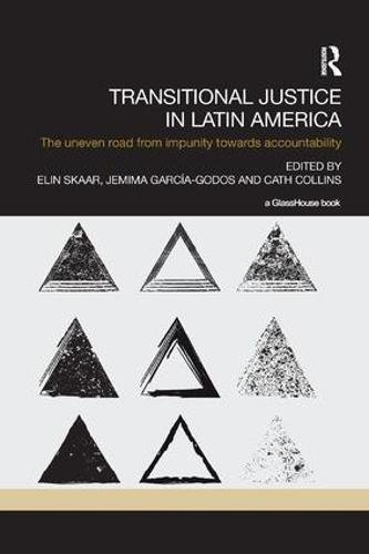 Transitional Justice in Latin America: The Uneven Road from Impunity towards Accountability