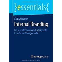 Internal Branding: Ein zentraler Baustein des Corporate Reputation Managements (essentials) (German Edition) von Ralf T. Kreutzer (14. November 2014) Taschenbuch