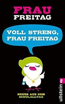 Voll streng, Frau Freitag!: Neues aus dem Schulalltag