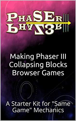 Making Phaser III Collapsing Blocks Browser Games: A Starter Kit for