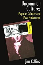 Uncommon Cultures: Popular Culture and Post-Modernism by Jim Collins (1989-05-24)