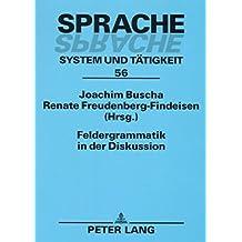 Feldergrammatik in der Diskussion: Funktionaler Grammatikansatz in Sprachbeschreibung und Sprachvermittlung (Sprache - System und Tätigkeit)