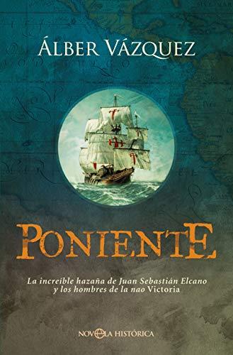 Poniente: La increíble hazaña de Juan Sebastián Elcano y los hombres de la nao Victoria