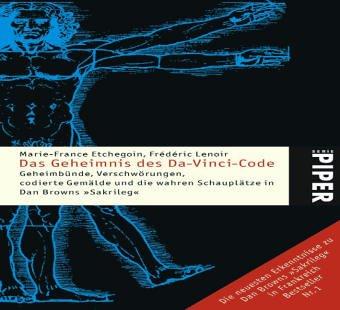 Das Geheimnis des Da-Vinci-Code: Geheimbünde, Verschwörungen, codierte Gemälde und die wahren Schauplätze in Dan Browns »Sakrileg«