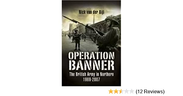 a1a8e078cb Operation BANNER  The British Army in Northern Ireland 1969-2007 Pen    Sword Military Books  Amazon.co.uk  Nick Van Der Bijl  Books