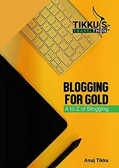 Blogging for Gold: A to Z of Blogging (Tikku's Travelthon Book 2) by [Tikku, Anuj]