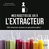 Mes recettes à l'extracteur de jus - 150 idées faciles et rapides !