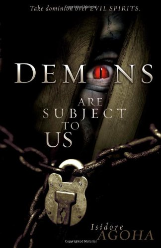 Demons Are Subject To Us Take Dominion Over Evil Spirits