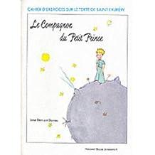 """Le Compagnon du Petit Prince Workbook: Compagnon Du """"Petit Prince"""" - Cahiers D'Exercises (Cahier D'Exercices Sur le Texte de Saint-Exupery)"""