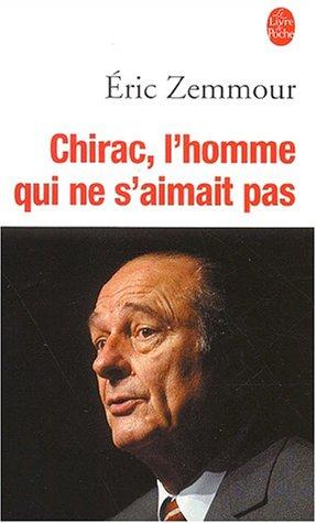 Chirac Livre - Chirac, l'homme qui ne s'aimait