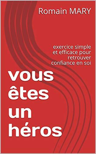 Couverture du livre vous êtes un héros: exercice simple et efficace pour retrouver confiance en soi