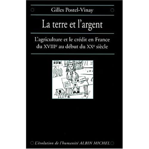 La Terre et l'argent : L'Agriculture et le crédit en France du XVIIIème au début du XXème siècle