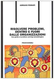 risolvere-problemi-dentro-e-fuori-dalle-organizzazioni-una-guida-al-problem-solving-metodologico