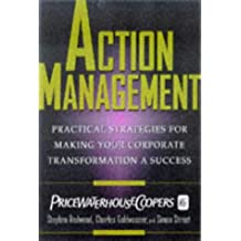 Action Management: Practical Strategies for Making Your Corporate Transformation a Success