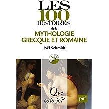 Les 100 histoires de la mythologie grecque et romaine: « Que sais-je ? » n° 4044