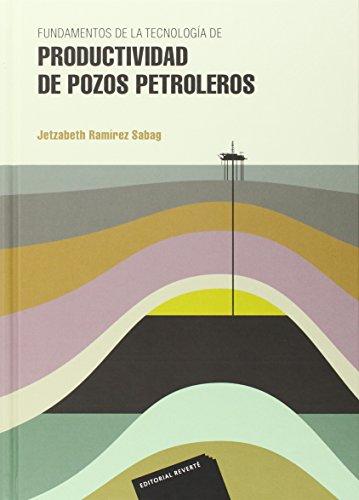 Fundamentos de la tecnología de productividad de pozos petroleros (Universidad) por RAMÍREZ SABAG