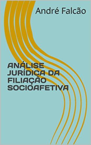 ANÁLISE JURÍDICA DA FILIAÇÃO SOCIOAFETIVA (Portuguese Edition) por André Falcão