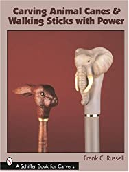 Carving Animal Canes & Walking Sticks (Schiffer Book For Carvers)