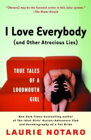i-love-everybody-and-other-atrocious-lies-true-tales-of-a-loudmouth-girl