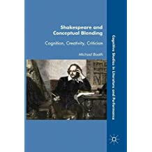 Shakespeare and Conceptual Blending: Cognition, Creativity, Criticism
