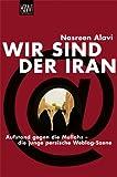 Wir sind der Iran: Aufstand gegen die Mullahs - die junge persische Weblog-Szene