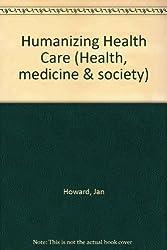 Humanizing Health Care (Health, medicine & society) by Jan M. Howard (1975-11-05)