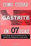 Como curar gastrite em 07 dias: O segredo que os especialistas e donos de farmácia escondem... (Portuguese Edition)