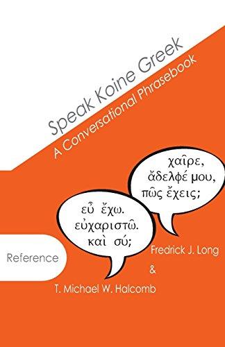 Speak Koine Greek: A Conversational Phrasebook (AGROS)