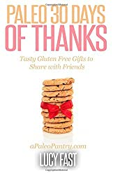 Paleo 30 Days of Thanks: Tasty Gluten Free Gifts to Share with Friends (Paleo Diet Solution Series) by Lucy Fast (2014-12-02)