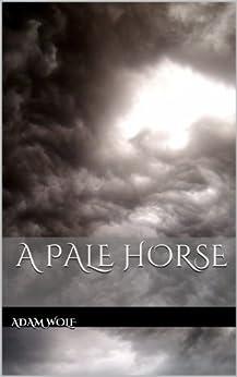A Pale Horse - Part 1 by [Wolf, Adam]