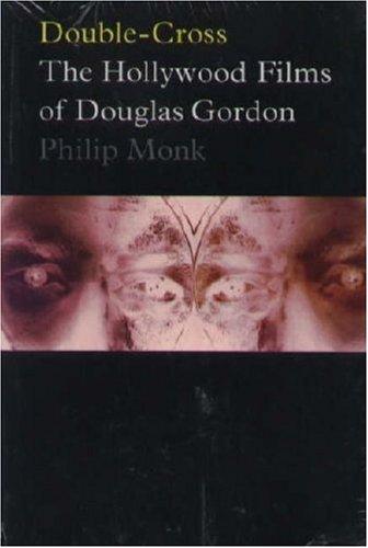Double-Cross: The Hollywood Films of Douglas Gordon di Douglas Gordon,Philip Monk