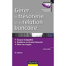 Gérer la trésorerie et la relation bancaire - 6e éd. : Assurer la liquidité. Améliorer le résultat financier. Gérer les risques (Gestion - Finance) (French Edition)