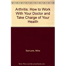 Arthritis: How to Work With Your Doctor and Take Charge of Your Health