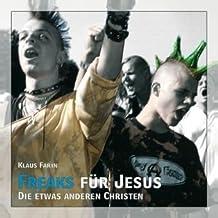 Freaks für Jesus. Die etwas anderen Christen