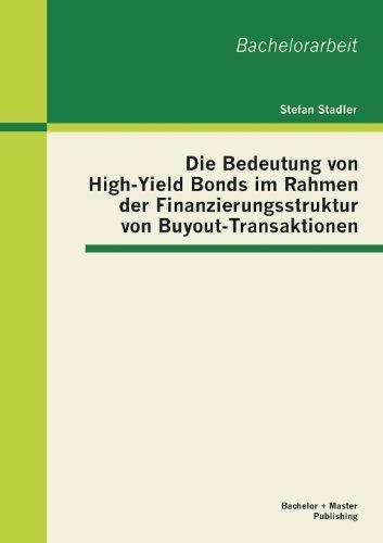 Yield Master (Die Bedeutung von High-Yield Bonds im Rahmen der Finanzierungsstruktur von Buyout-Transaktionen)