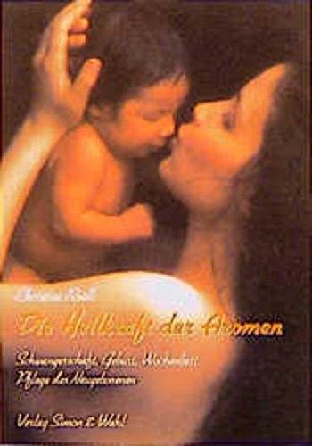 Die Heilkraft der Aromen: In der Schwangerschaft, Geburt, Wochenbett und die Pflege des Neugeborenen