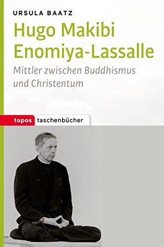 Hugo Makibi Enomiya-Lasalle: Mittler zwischen Buddhismus und Christentum (Topos Taschenbücher)