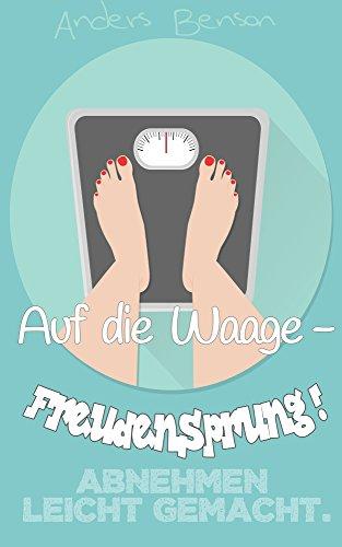 Kein Gewicht (Abnehmen leicht gemacht: Auf die Waage - Freudensprung!:  gute Entscheidungen, viel Motivation, Diätbuch mit Tipps, Tricks & dünn werden mit guter Laune, kein Stress, sondern Freude bei der Abnahme)
