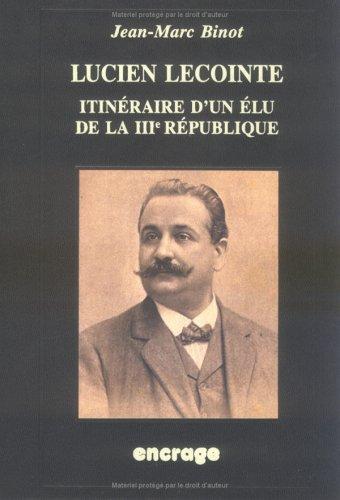 Lucien Lecointe: Itinéraire d'un élu de la IIIe République